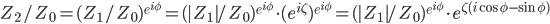 Z_2/Z_0=(Z_1/Z_0)^{e^{i\phi}}=(|Z_1|/Z_0)^{e^{i\phi}}\cdot (e^{i\zeta})^{e^{i\phi}}=(|Z_1|/Z_0)^{e^{i\phi}}\cdot e^{\zeta(i\cos\phi-\sin\phi)}