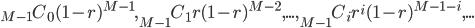 _{M-1}C_0 (1-r)^{M-1},_{M-1}C_1 r (1-r)^{M-2},...,_{M-1}C_i r^i(1-r)^{M-1-i},...
