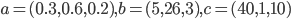 a = (0.3,0.6,0.2), b = (5,26,3), c = (40,1,10)