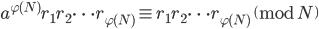 a ^ {\varphi(N)} r_1 r_2 \cdots r_{\varphi(N)} \equiv r_1 r_2 \cdots r_{\varphi(N)} \pmod N
