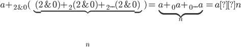 a+_{2\&0}(\underbrace{(2\&0)+_2(2\&0)+_2...(2\&0)}_n)=\underbrace{a+_0a+_0...a}_n=a×n