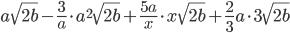 a\sqrt{2b}-\frac{3}{a} \cdot a ^{2}\sqrt{2b}+\frac{5a}{x} \cdot x\sqrt{2b}+\frac{2}{3}a \cdot 3\sqrt{2 b}