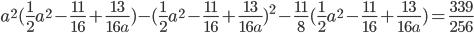 a^2(\frac{1}{2}a^2-\frac{11}{16}+\frac{13}{16a})-(\frac{1}{2}a^2-\frac{11}{16}+\frac{13}{16a})^2-\frac{11}{8}(\frac{1}{2}a^2-\frac{11}{16}+\frac{13}{16a})=\frac{339}{256}