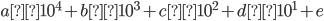 a×10^4 + b×10^3 + c×10^2 + d×10^1 + e