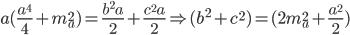 a(\frac{a^{4}}{4}+m _{a} ^{2})=\frac{b^{2}a}{2}+\frac{c^{2}a}{2} \Rightarrow (b^{2}+c^{2})=(2m _{a} ^{2}+\frac{a^{2}}{2})