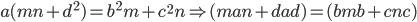 a(mn+d^{2})=b^{2}m+c^{2}n \Rightarrow (man+dad)=(bmb+cnc)