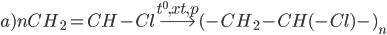 a)nC{H_2} = CH - Cl\buildrel {{t^0},xt,p} \over\longrightarrow {( - C{H_2} - CH( - Cl) - )_n}
