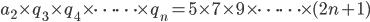 a_2\times q_3\times q_4\times \cdots \cdots \times q_n=5\times 7\times 9\times \cdots \cdots \times (2n+1)