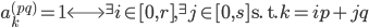 a_k^{(pq)}=1 \Longleftrightarrow {}^{\exists}i \in [ 0, r], {}^{\exists}j \in [ 0, s] \ \text{s. t.} \ k=ip+jq