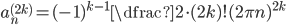 a_n^{(2k)}=(-1)^{k-1}\dfrac{2\cdot(2k)!}{(2 \pi n)^{2k}}