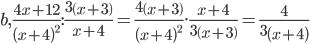 b,\frac{4x+12}{\left(x+4\right)^2}:\frac{3\left(x+3\right)}{x+4}=\frac{4\left(x+3\right)}{\left(x+4\right)^2}.\frac{x+4}{3\left(x+3\right)}=\frac{4}{3\left(x+4\right)}