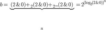 b=\underbrace{(2\&0)+_2(2\&0)+_2...(2\&0)}_n=2^{(\text{log}_2(2\&0))^n}