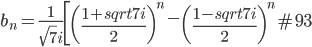 b_n=\frac{1}{\sqrt{7}i}\left[\left(\frac{1+sqrt{7}i}{2}\right)^n-\left(\frac{1-sqrt{7}i}{2}\right)^n\right&#93