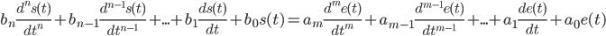 b_n\frac{d^ns(t)}{d t^n}+b_{n-1}\frac{d^{n-1}s(t)}{d t^{n-1}}+...+b_1\frac{ds(t)}{d t}+b_0s(t) = a_m\frac{d^me(t)}{d t^m}+a_{m-1}\frac{d^{m-1}e(t)}{d t^{m-1}}+...+a_1\frac{de(t)}{d t}+a_0e(t)