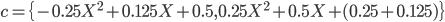 c=\{-0.25X^2+0.125X+0.5,0.25X^2+0.5X+(0.25+0.125)\}