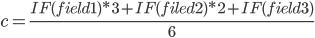 c=\frac{IF(field1)*3+IF(filed2)*2+IF(field3)}{6}