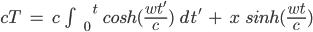 cT\hspace{3}=\hspace{3}c\hspace{3}\int^{\hspace{15} t}_{\hspace{6} 0}\hspace{3}cosh(\frac{wt'}{c})\hspace{3}dt'\hspace{3}+\hspace{3}x\hspace{3}sinh(\frac{wt}{c})