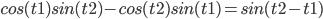cos(t1)sin(t2)-cos(t2)sin(t1) = sin(t2-t1)