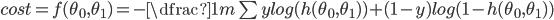 cost = f(\theta_{0},\theta_{1})=  -\dfrac{1}{m} \sum y log(h(\theta_{0}, \theta_{1})) + (1-y)log(1-h(\theta_{0}, \theta_{1}))