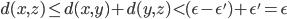 d(x,z) \le d(x,y)+d(y,z) \lt (\epsilon - \epsilon ')+\epsilon '=\epsilon