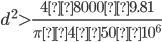 d^2 > \displaystyle \frac{4 × 8000× 9.81}{\pi × 4 × 50 ×10^6}