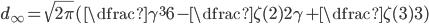 d_{\infty}=\sqrt{2\pi}(\dfrac{\gamma^{3}}{6}-\dfrac{\zeta (2)}{2}\gamma +\dfrac{\zeta (3)}{3})