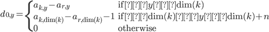d_{0,y}=\begin{cases}a_{k,y}-a_{r,y}&\text{if} y<\text{dim}(k)\\a_{k,\text{dim}(k)}-a_{r,\text{dim}(k)}-1&\text{if} \text{dim}(k)≤y≤\text{dim}(k)+n\\0&\text{otherwise}\end{cases}