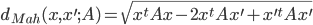 d_{Mah}(x, x^\prime; A) = \sqrt{x^tAx - 2 x^tAx^\prime + x^{\prime t}Ax^\prime}
