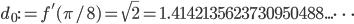 d_0 := f'(\pi/8) = \sqrt{2} = 1.4142135623730950488...\dots