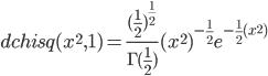 dchisq(x^2,1)=\frac{(\frac{1}{2})^{\frac{1}{2}}}{\Gamma{(\frac{1}{2})}}(x^2)^{-\frac{1}{2}}e^{-\frac{1}{2}(x^2)}