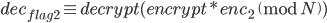 dec_{flag2} \equiv decrypt(encrypt*enc_2\pmod{N})
