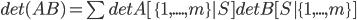 det(AB) = \sum det A[\{1,....,m\}|S] det B[S|\{1,...,m\}]