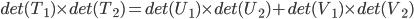 det(T_1) \times det(T_2) = det(U_1) \times det(U_2) + det(V_1) \times det(V_2)