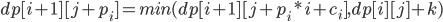 dp[i+1][j+p_i]=min(dp[i+1][j+p_i*i+c_i],dp[i][j]+k)