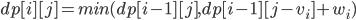 dp[i][j] = min(dp[i-1][j],dp[i-1][j-v_{i}]+w_{i})