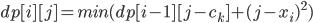 dp[i][j] = min(dp[i-1][j-c_k] +{(j-x_i)}^2)