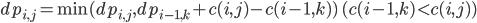 dp_{i,j} = \min(dp_{i,j},dp_{i-1,k}+c(i,j)-c(i-1,k)) \ (c(i-1,k)\lt c(i,j))
