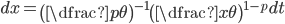 dx= \left(\dfrac{p}{\theta}\right)^{-1}\left(\dfrac{x}{\theta}\right)^{1-p}dt