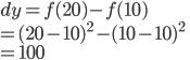 dy =f(20) - f(10) \\ = (20-10)^{2}-(10-10)^{2}\\ =100
