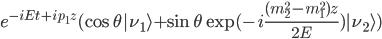 e^{-iEt+ip_1z} (\cos\theta |\nu_1 \rangle + \sin\theta \exp(-i\frac{(m_2^2-m_1^2)z}{2E}) |\nu_2\rangle)