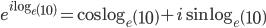 e^{i\log_e\left(10\right)}=\cos\log_e\left(10\right)+i\sin\log_e\left(10\right)