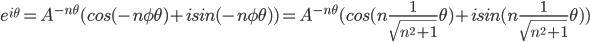 e^{i\theta}=A^{-n\theta}(cos(-n\phi\theta)+isin(-n\phi\theta))=A^{-n\theta}(cos(n\frac{1}{\sqrt{n^2+1}}\theta)+isin(n\frac{1}{\sqrt{n^2+1}}\theta))