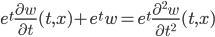 e^t\frac{\partial w}{\partial t}(t,x)+ e^t w= e^t \frac{\partial^2 w}{\partial t^2}(t,x)