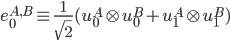 e_0^{A,B} \equiv \frac{1}{\sqrt{2}}(u^A_0\otime u^B_0 + u^A_1\otime u^B_1)
