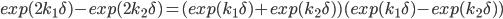 exp(2k_1\delta)-exp(2k_2\delta)=(exp(k_1\delta)+exp(k_2\delta))(exp(k_1\delta)-exp(k_2\delta))