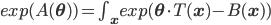 exp(A(\mathbf{\theta})) = \int_{\mathbf{x}} exp(\mathbf{\theta} \cdot T(\mathbf{x}) - B(\mathbf{x}))