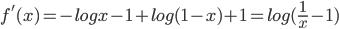 f'(x)=-logx-1+log(1-x)+1=log(\frac{1}{x}-1)