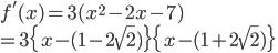 f'(x)=3(x^2-2x-7)\\ =3\{x-(1-2\sqrt 2)\} \{x-(1+2\sqrt2)\}