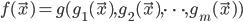 f(\vec{x}) = g(g_1(\vec{x}), g_2(\vec{x}),\cdots,g_m(\vec{x}))