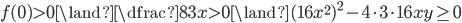 f(0)>0 \land \dfrac{8}{3}x >0 \land (16x^2)^2 -4\cdot 3\cdot 16 xy  \geq 0